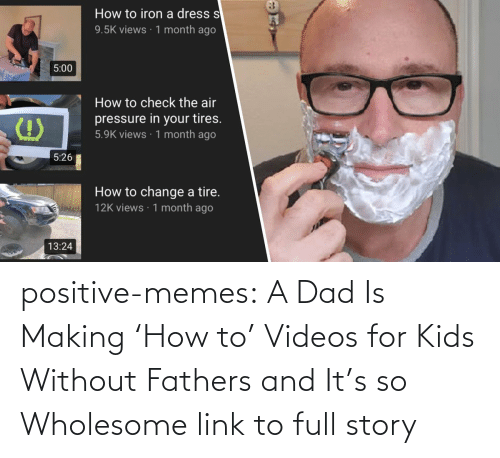 youtube.com: positive-memes:   A Dad Is Making 'How to' Videos for Kids Without Fathers and It's so Wholesome   link to full story