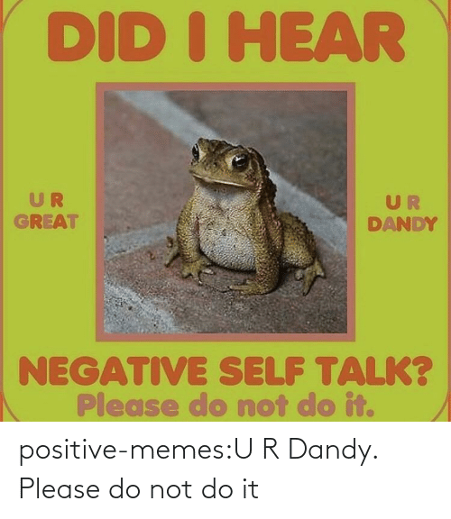 Do Not: positive-memes:U R Dandy. Please do not do it