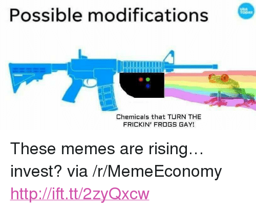 """Memes, Http, and Today: Possible modifications  TODAY  Chemicals that TURN THE  FRICKIN' FROGS GAY! <p>These memes are rising…invest? via /r/MemeEconomy <a href=""""http://ift.tt/2zyQxcw"""">http://ift.tt/2zyQxcw</a></p>"""