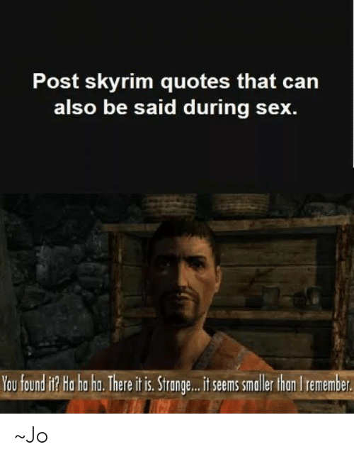 Skyrim Quotes: Post skyrim quotes that can  also be said during sex.  eo fon it Hr h The n veme  tong.. se s llet nr ~Jo