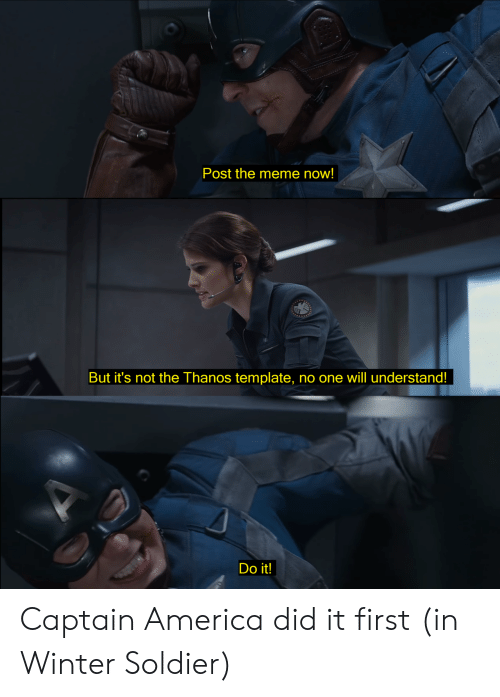 America, Meme, and Winter: Post the meme now!  But it's not the Thanos template, no one will understand!  Do it! Captain America did it first (in Winter Soldier)