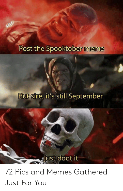 Gathered: Post the Spooktober meme  But sire, it's still September  Just doot it 72 Pics and Memes Gathered Just For You