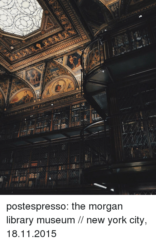 New York, Tumblr, and Blog: postespresso: the morgan library  museum // new york city, 18.11.2015