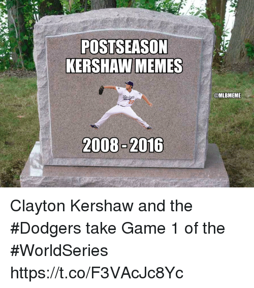 dodgers: POSTSEASON  KERSHAW MEMES  Ded  @MLBMEME Clayton Kershaw and the #Dodgers take Game 1 of the #WorldSeries https://t.co/F3VAcJc8Yc
