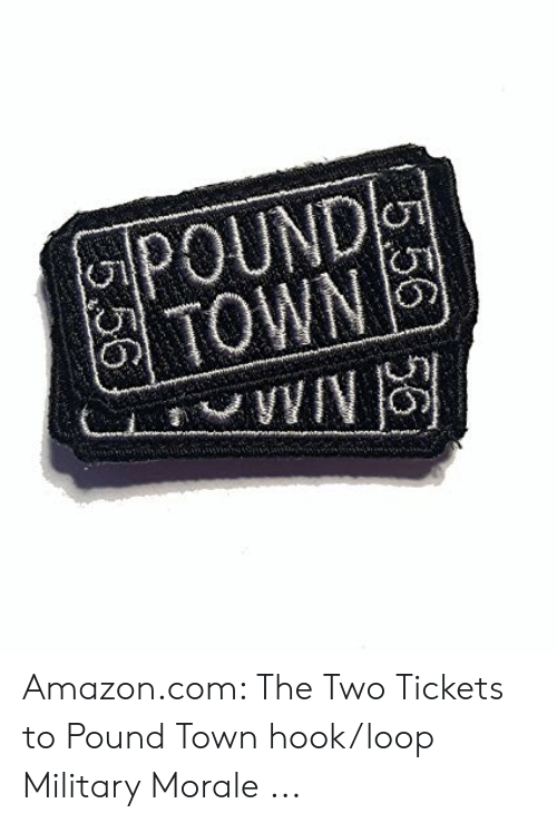 The Two Tickets to Pound Town hook//loop Military Morale Patch Black
