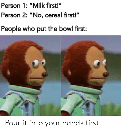 hands: Pour it into your hands first