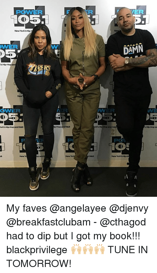 orks: POWER  CO 5  New York's Hip-  WWER  05  Hip-Hop  OWNER  5  ork's Hip-Hop and R&B  p-Hopand R&B  VER  DAMN  Hip-Hop and R  Hip-Hop  New York H My faves @angelayee @djenvy @breakfastclubam - @cthagod had to dip but I got my book!!! blackprivilege 🙌🏼🙌🏼🙌🏼 TUNE IN TOMORROW!