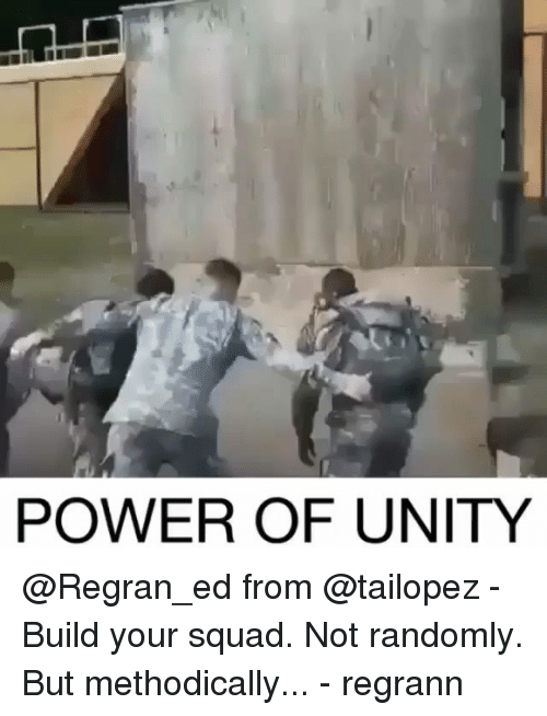 Memes, Squad, and Power: POWER OF UNITY @Regran_ed from @tailopez - Build your squad. Not randomly. But methodically... - regrann