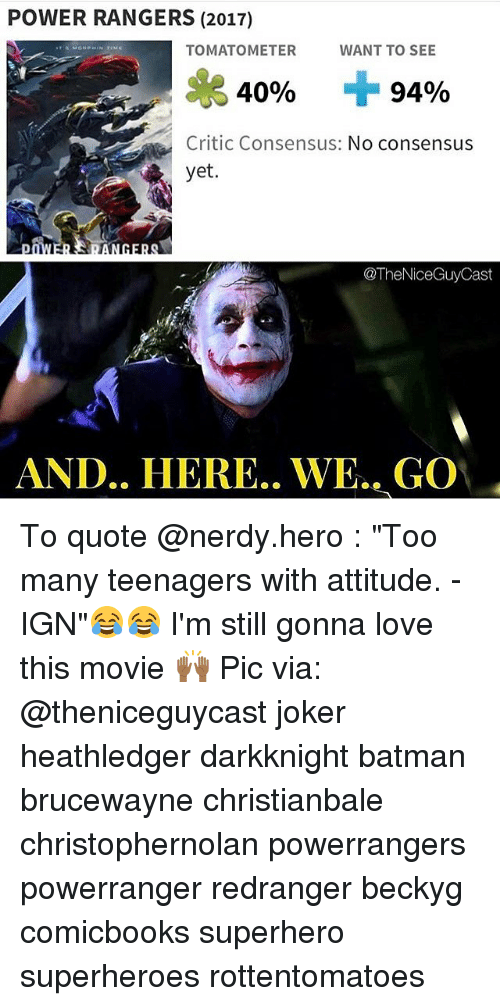 """And Here We Go: POWER RANGERS (2017)  WANT TO SEE  TOMATO METER  94%  40%  Critic Consensus: No consensus  yet.  IME  TheNiceGuy Cast  AND HERE WE GO To quote @nerdy.hero : """"Too many teenagers with attitude. -IGN""""😂😂 I'm still gonna love this movie 🙌🏾 Pic via: @theniceguycast joker heathledger darkknight batman brucewayne christianbale christophernolan powerrangers powerranger redranger beckyg comicbooks superhero superheroes rottentomatoes"""