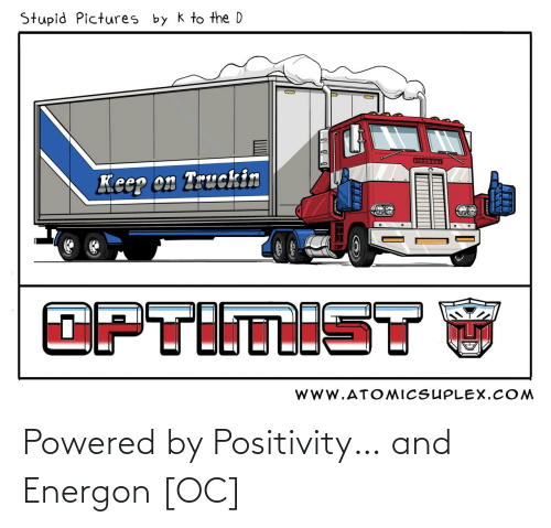 positivity: Powered by Positivity… and Energon [OC]