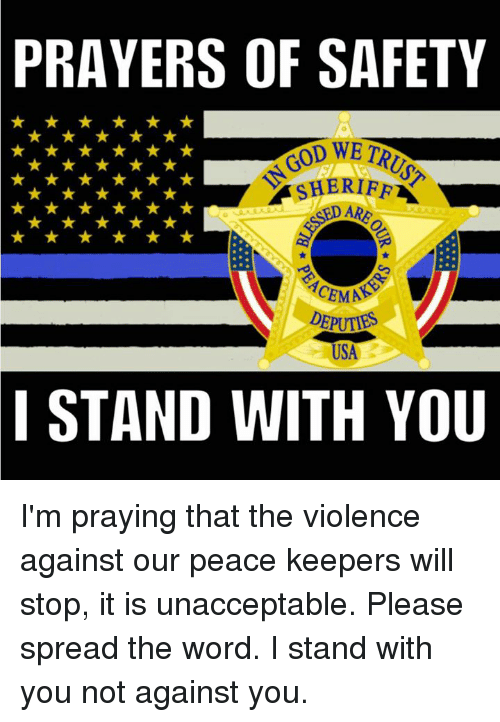 Memes, 🤖, and Sheriff: PRAYERS OF SAFETY  SHERIFF  USA  I STAND WITH YOU I'm praying that the violence against our peace keepers will stop, it is unacceptable. Please spread the word. I stand with you not against you.