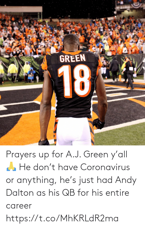 Just Had: Prayers up for A.J. Green y'all 🙏   He don't have Coronavirus or anything, he's just had Andy Dalton as his QB for his entire career https://t.co/MhKRLdR2ma