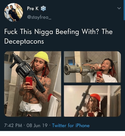 Iphone, Twitter, and Fuck: Pre K  @stayfrea  Fuck This Nigga Beefing With? The  Deceptacons  7:42 PM 08 Jun 19 Twitter for iPhone