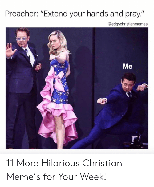 "Meme, Hilarious, and Preacher: Preacher: ""Extend your hands and pray""  @edgychristianmemes  Me 11 More Hilarious Christian Meme's for Your Week!"