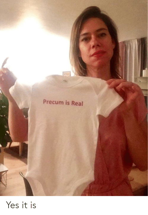 Yes It Is: Precum is Real Yes it is