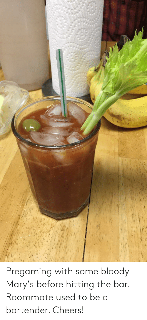 Bloody Mary: Pregaming with some bloody Mary's before hitting the bar. Roommate used to be a bartender. Cheers!