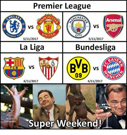 Arsenal, Memes, and Premier League: Premier League  CHEST  CHEST  Arsenal  VS  18  VS  UNIT  CITY  OTBALL  5/11/2017  5/11/2017  La Liga  Bundesliga  H爪vs  |@b)vs  VSW  09  CH  4/11/2017  4/11/2017  Super Weekend!  Fb.com/  TrollFootball