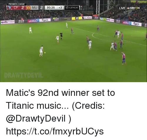 Music, Soccer, and Titanic: PREMIERL  LIVE NBCSN  MU 2  90:36 +3  Sit bet3s5  apollo ryES Matic's 92nd winner set to Titanic music... (Credis: @DrawtyDevil )  https://t.co/fmxyrbUCys