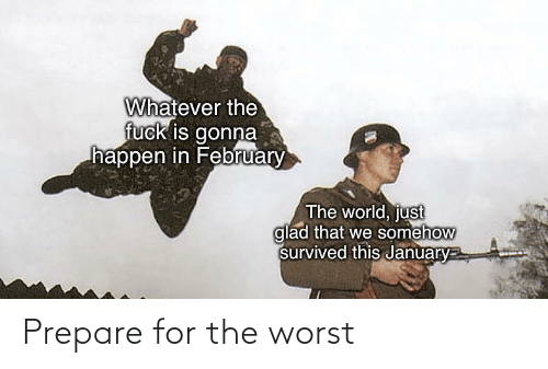 The Worst: Prepare for the worst