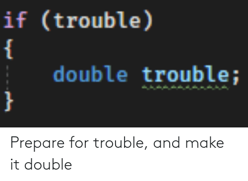 Make It: Prepare for trouble, and make it double