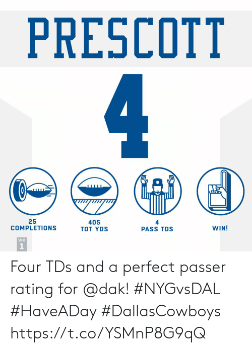 Memes, 🤖, and Tds: PRESCOTT  25  COMPLETIONS  405  TOT YDS  WIN!  PASS TDS  WK Four TDs and a perfect passer rating for @dak! #NYGvsDAL #HaveADay #DallasCowboys https://t.co/YSMnP8G9qQ
