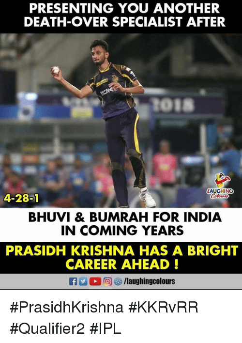 Death, India, and Indianpeoplefacebook: PRESENTING YOU ANOTHER  DEATH-OVER SPECIALIST AFTER  AUGHING  4-28-1  BHUVI & BUMRAH FOR INDIA  IN COMING YEARS  PRASIDH KRISHNA HAS A BRIGHT  CAREER AHEAD!  f/laughingcolours #PrasidhKrishna #KKRvRR #Qualifier2 #IPL