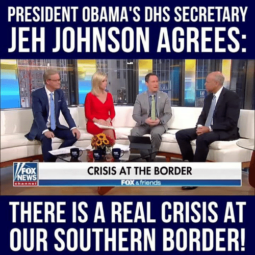Friends, Memes, and News: PRESIDENT OBAMA'S DHS SECRETARY  JEH JOHNSON AGREES  FOX  NEWS  CRISIS AT THE BORDER  FOX &friends  channe  THERE IS A REAL CRISIS AT  OUR SOUTHERN BORDER