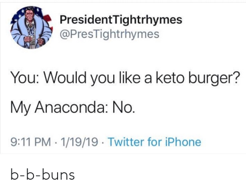 President Tightrhymes You Would You Like a Keto Burger? My