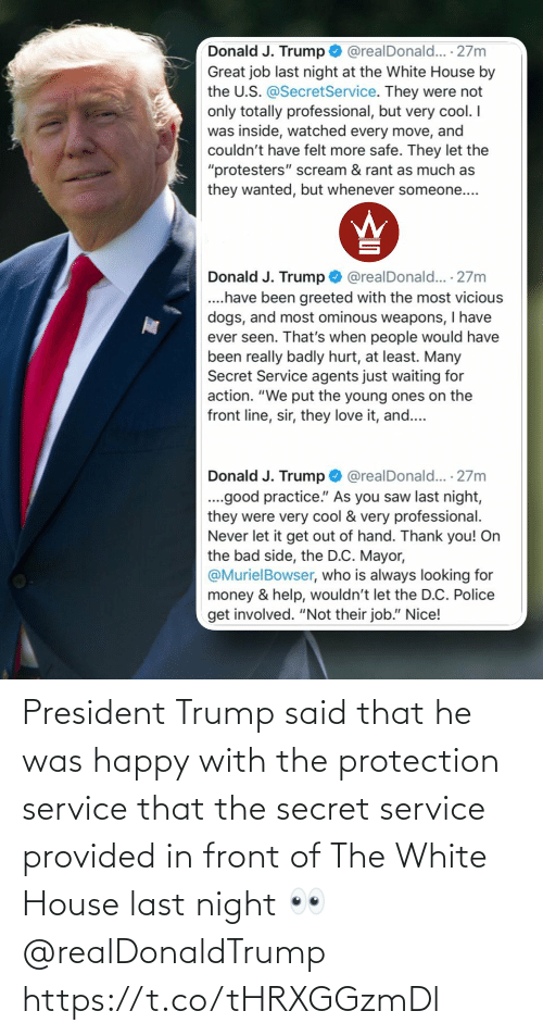 He Was: President Trump said that he was happy with the protection service that the secret service provided in front of The White House last night 👀 @realDonaldTrump https://t.co/tHRXGGzmDl