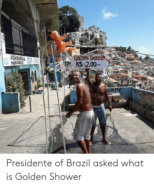 Funny, Shower, and Brazil: Presidente of Brazil asked what is Golden Shower