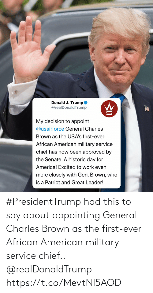 general: #PresidentTrump had this to say about appointing General Charles Brown as the first-ever African American military service chief.. @realDonaldTrump https://t.co/MevtNl5AOD