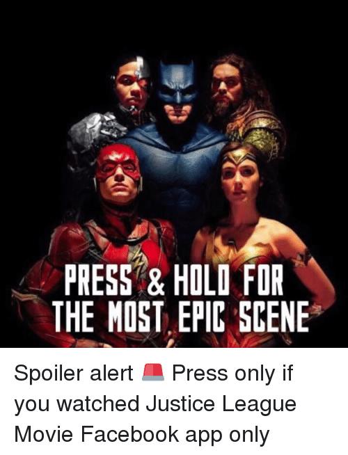 Dank, Facebook, and Justice: PRESS & HOLO FOR  THE MOST EPIC SCENE Spoiler alert 🚨 Press only if you watched Justice League Movie  Facebook app only