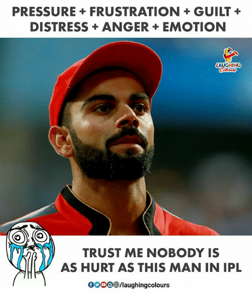 Pressure, Indianpeoplefacebook, and Ipl: PRESSURE +FRUSTRATIONGUILT+  DISTRESSANGER+EMOTION  AUGHING  TRUST ME NOBODY IS  AS HURT AS THIS MAN IN IPL  0OOO@/laughingcolours
