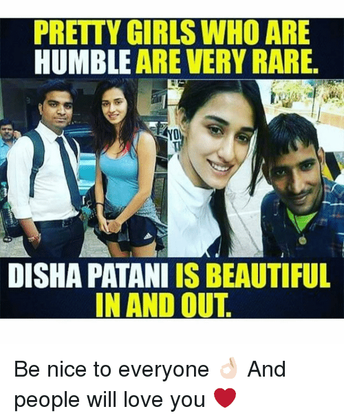 Disha Patani: PRETTY GIRLS WHO ARE  HUMBLE ARE VERY RARE  DISHA PATANI IS BEAUTIFUL  IN AND OUT Be nice to everyone 👌🏻 And people will love you ❤️