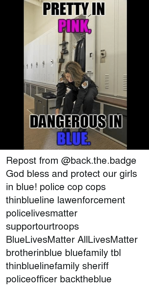Pretty in Pink: PRETTY IN  PINK  DANGEROUSIN  BLUE Repost from @back.the.badge God bless and protect our girls in blue! police cop cops thinblueline lawenforcement policelivesmatter supportourtroops BlueLivesMatter AllLivesMatter brotherinblue bluefamily tbl thinbluelinefamily sheriff policeofficer backtheblue