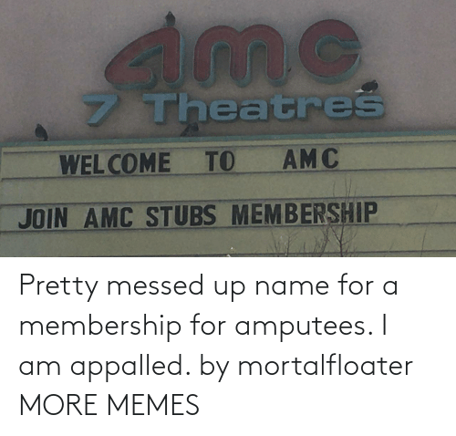 appalled: Pretty messed up name for a membership for amputees. I am appalled. by mortalfloater MORE MEMES