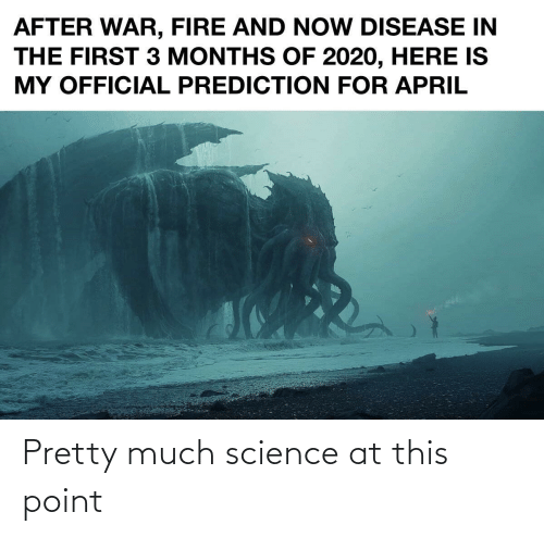 Science: Pretty much science at this point