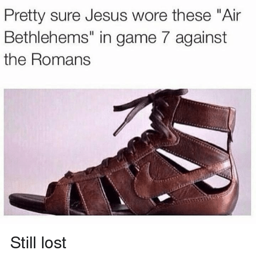 """Jesus, Memes, and Lost: Pretty sure Jesus wore these """"Air  Bethlehems"""" in game 7 against  the Romans Still lost"""