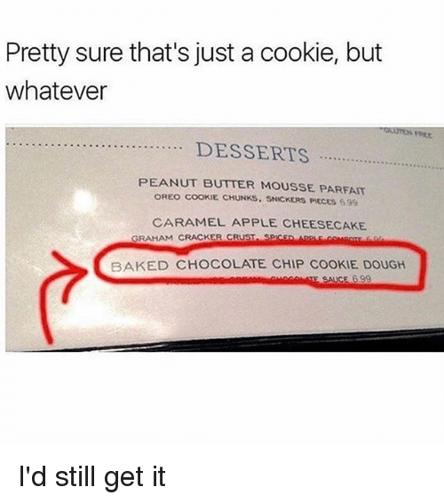 Combos: Pretty sure that's just a cookie, but  whatever  PEANUT BUTTER MOUSSE PARFAIT  OREO COOKIE CHUNKS. SNICKERS PIECES 699  CARAMEL APPLE CHEESECAKE  GRAHAM CRACKER CRUST SPICED ARPLE COMBos fo  BAKED CHOCOLATE CHIP COOKIE DOUGH I'd still get it