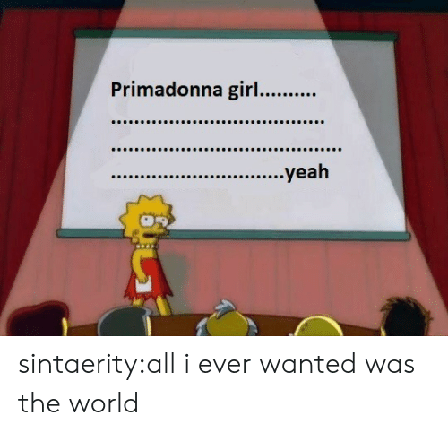 Tumblr, Yeah, and Blog: Primadonna girl..  ....yeah sintaerity:all i ever wanted was the world