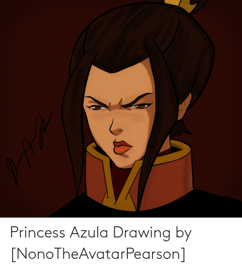 Princess: Princess Azula Drawing by [NonoTheAvatarPearson]