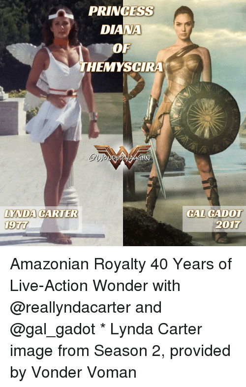 Providence: PRINCESS  DIANA  OF  THEMYSCIRA  LYNDA CARTER  GAL GADOT  2017 Amazonian Royalty 40 Years of Live-Action Wonder with @reallyndacarter and @gal_gadot * Lynda Carter image from Season 2, provided by Vonder Voman