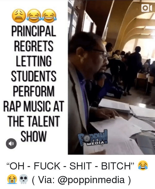 """Bitch, Memes, and Music: PRINCIPAL  LETTING  PERFORM  RAP MUSIC AT  THE TALENT  SHOW  MEDIA """"OH - FUCK - SHIT - BITCH"""" 😂😭💀 ( Via: @poppinmedia )"""