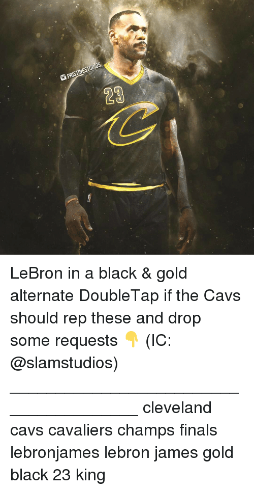 Pristine: PRISTINE STUDIOS  23 LeBron in a black & gold alternate DoubleTap if the Cavs should rep these and drop some requests 👇 (IC: @slamstudios) _______________________________________ cleveland cavs cavaliers champs finals lebronjames lebron james gold black 23 king