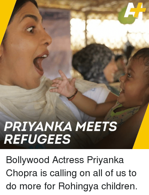 Bollywood: PRIYANKA MEETS  REFUGEES Bollywood Actress Priyanka Chopra is calling on all of us to do more for Rohingya children.