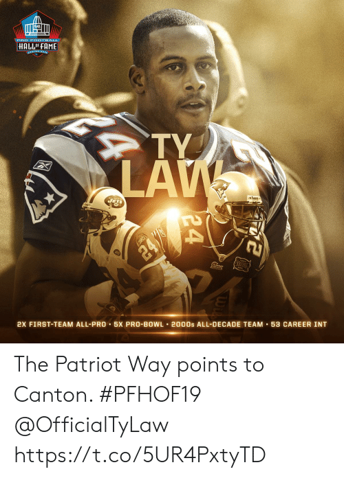 Memes, Jets, and Pro: PRO F OOTBALL  HALLOF FAME  CANTON, ONIC  TY  LAW  JETS  Piddel  24/  2X FIRST-TEAM ALL-PRO 5X PRO-BOWL 2000s ALL-DECADE TEAM 53 CAREER INT  24 The Patriot Way points to Canton. #PFHOF19 @OfficialTyLaw https://t.co/5UR4PxtyTD