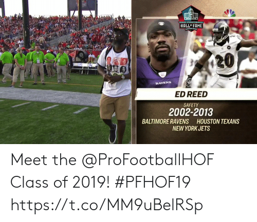 Baltimore Ravens: PRO FOOTBALL  HALL OF FAME  20  RAVENS  ED REED  SAFETY  2002-2013  BALTIMORE RAVENS HOUSTON TEXANS  NEW YORK JETS Meet the @ProFootballHOF Class of 2019! #PFHOF19 https://t.co/MM9uBelRSp