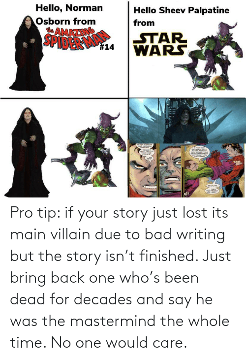 Villain: Pro tip: if your story just lost its main villain due to bad writing but the story isn't finished. Just bring back one who's been dead for decades and say he was the mastermind the whole time. No one would care.