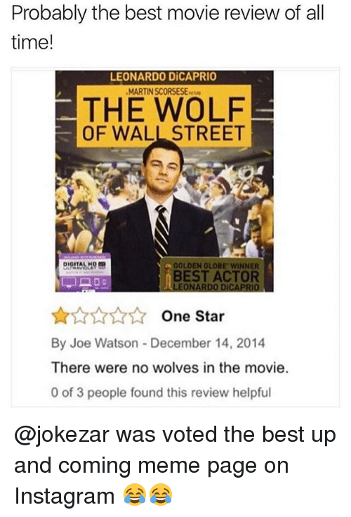 Best Actor: Probably the best movie review of all  time!  LEONARDO DiCAPRIO  MARTIN SCORSESE-  THE WOLF  OF WALL STREET  GOLDEN GLOBE WINNER  BEST ACTOR  LEONARDO DICAPRIO  AAANOne Star  By Joe Watson - December 14, 2014  There were no wolves in the movie.  0 of 3 people found this review helpful @jokezar was voted the best up and coming meme page on Instagram 😂😂