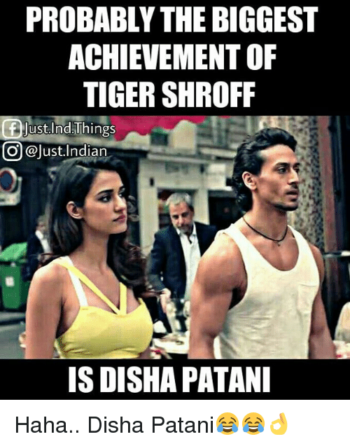 Disha Patani: PROBABLY THE BIGGEST  ACHIEVEMENT OF  TIGER SHROFF  f Just.Ind Things  CO @Just Indian  IS DISHA PATANI Haha.. Disha Patani😂😂👌  <DrunkenMaster>